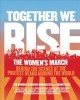 Together we rise : behind the scenes at the protest heard round the world