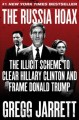 The Russia hoax : the illicit scheme to clear Hillary Clinton and frame Donald Trump