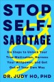 Stop self-sabotage : six steps to unlock your true motivation, harness your willpower, and get out of your own way
