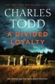 A divided loyalty : an Inspector Ian Rutledge mystery