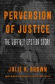 Perversion of justice : the Jeffrey Epstein story