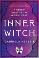 Inner witch : a modern guide to the ancient craft