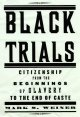 Black trials : citizenship from the beginnings of slavery to the end of caste