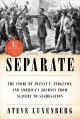 Separate : the story of Plessy v. Ferguson, and America's journey from slavery to segregation