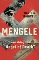 """Mengele : unmasking the """"Angel of Death"""""""