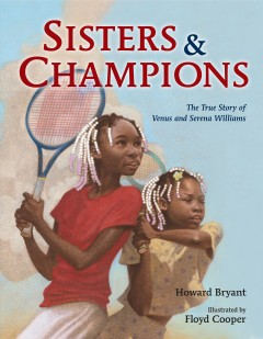 Sisters and champions : the story of Venus and Serena Williams