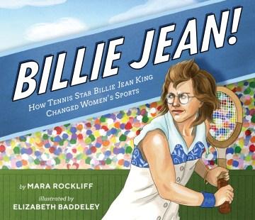 Billie Jean! : how tennis star Billie Jean King changed women's sports