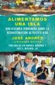Alimentamos una isla : una historia verdadera sobre la reconstrucción de Puerto Rico