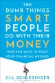 The dumb things smart people do with their money : thirteen ways to right your financial wrongs
