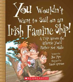 You wouldn't want to sail on an Irish famine ship! : a trip across the Atlantic you'd rather not make