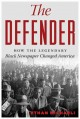 The Defender : how the legendary Black newspaper changed America : from the age of the Pullman porters to the age of Obama