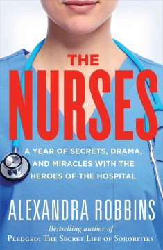 The nurses : a year of secrets, drama, and miracles with the heroes of the hospital
