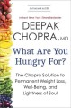 What are you hungry for? : the Chopra solution to permanent weight loss, well-being, and lightness of soul