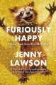 Furiously happy : a funny book about horrible things