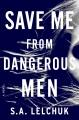 Save me from dangerous men : a novel