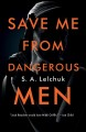 Save Me from Dangerous Men--A Novel