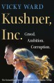 Kushner, Inc. : greed, ambition, corruption : the extraordinary story of Jared Kushner and Ivanka Trump