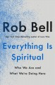 Everything is spiritual : who we are and what we