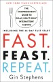 Fast, feast, repeat : the comprehensive guide to delay, don't deny® intermittent fasting--including the 28-day fast start