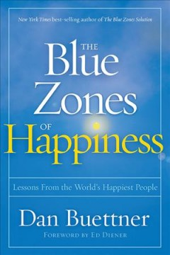 The blue zones of happiness : lessons from the world's happiest people
