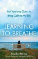 Learning to breathe : my year-long quest to bring calm to my life