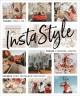 InstaStyle : curate your life, create stunning photos, elevate your Instagram influence