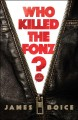 Who killed the Fonz? : a novel