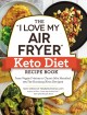 "The ""I love my air fryer"" keto diet recipe book : from veggie frittata to classic mini meatloaf, 175 fat-burning keto recipes"