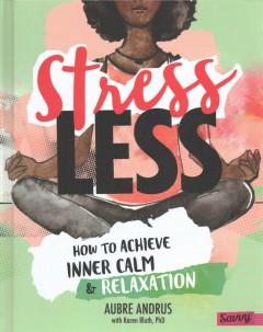 Stress less : how to achieve inner calm and relaxation