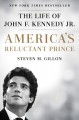 America's reluctant prince : the life of John F. Kennedy Jr.