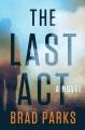 The last act : a novel