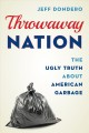 Throwaway nation : the ugly truth about American garbage