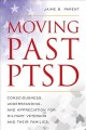 Moving past PTSD : consciousness, understanding, and appreciation for military veterans and their families