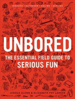 Unbored : the essential field guide to serious fun