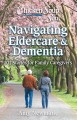 Chicken soup for the soul : navigating eldercare & dementia : 101 stories for family caregivers