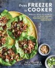 From freezer to cooker : delicious whole-foods meals for the slow cooker, pressure cooker, and Instant Pot