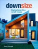 Downsize : living large in a small house