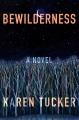 Bewilderness : a novel