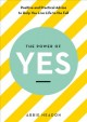 The power of yes : positive and practical advice to help you live life to the full