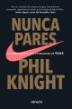Nunca te pares : autobiografía del fundador de Nike