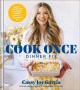 Cook once dinner fix : quick & exciting ways to transform tonight