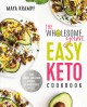 THE WHOLESOME YUM EASY KETO COOKBOOK : 100 simple low carb recipes : 10 ingredients or less