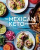 The Mexican Keto cookbook : authentic, big-flavor recipes for health and longevity