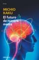 El futuro de nuestra mente : el reto científico para entender, mejorar y fortalecer nuestra mente