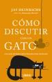 Cómo discutir con un gato : una guía de persuasión pensada para humanos