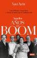 Aquellos años del boom : García Márquez, Vargas Llosa y el grupo de amigos que lo cambiaron todo