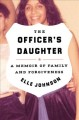 The officer's daughter : a memoir of family and forgiveness