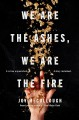 We are the ashes, we are the fire