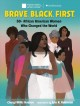 Brave. Black. First. : 50+ African American women who changed the world