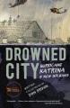 Drowned city : Hurricane Katrina & New Orleans